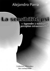 La sensibilité psi, apprendre à mobiliser sa perception extrasensorielle