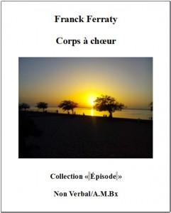 Corps à Chœur de Franck FERRATY [Poésie]